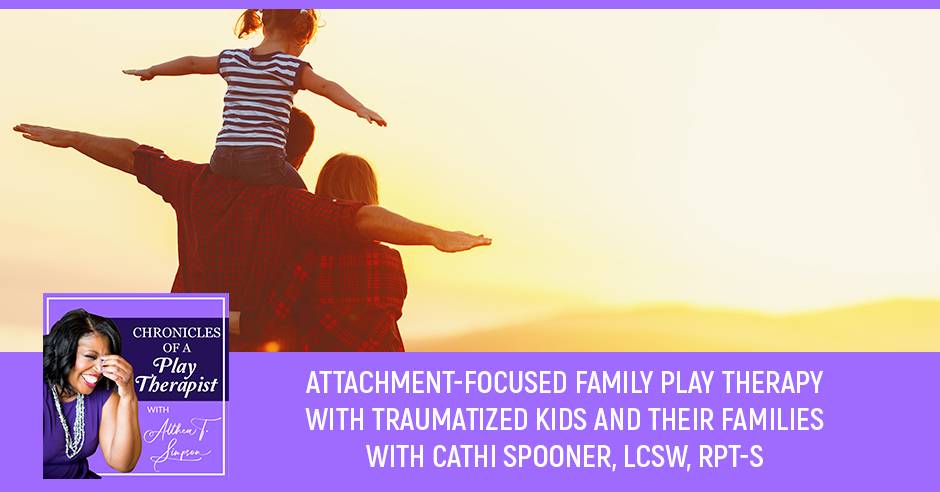 Attachment-Focused Family Play Therapy With Traumatized ...